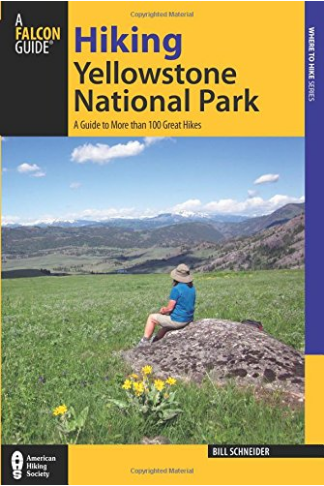 Hiking Yellowstone National Park: A Guide To More Than 100 Great Hikes by Bill Schneider